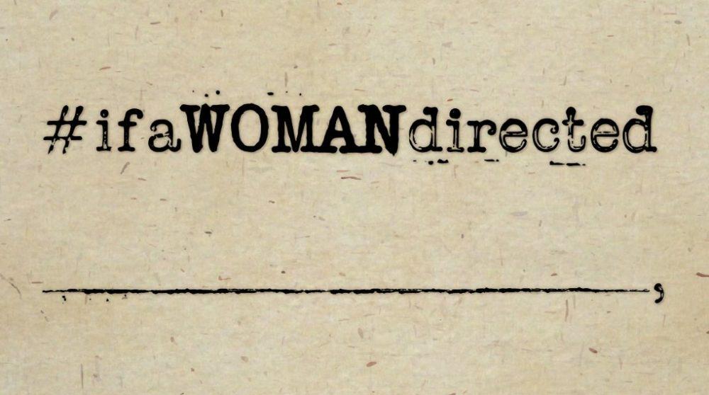 #IfAWomanDirected ligestilling / Filmz.dk